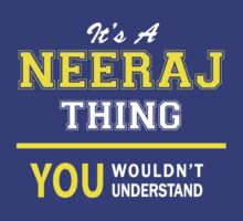It's A NEERAJ thing, you wouldn't understand !! by satro