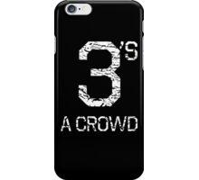 3's A CROWD iPhone Case/Skin