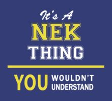 It's A NEK thing, you wouldn't understand !! by satro