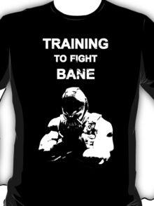 Training to Fight Bane T-Shirt