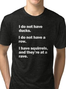 I Do Not Have Ducks....Funny, sarcastic Tri-blend T-Shirt