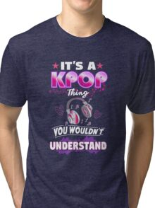 It's A KPop Thing You Wouldn't Understand Funny Quote Tri-blend T-Shirt