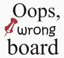OOPS,WRONG BOARD Kids Tee