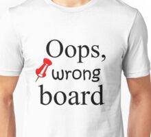 OOPS,WRONG BOARD Unisex T-Shirt