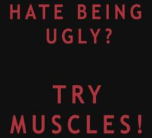 Hate Being Ugly? Try Muscles! - Tosh.0 by shirtsforshirts