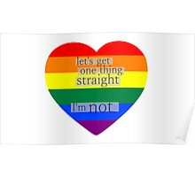 Let's get one thing straight, I'm not - LGBT heart flag Poster