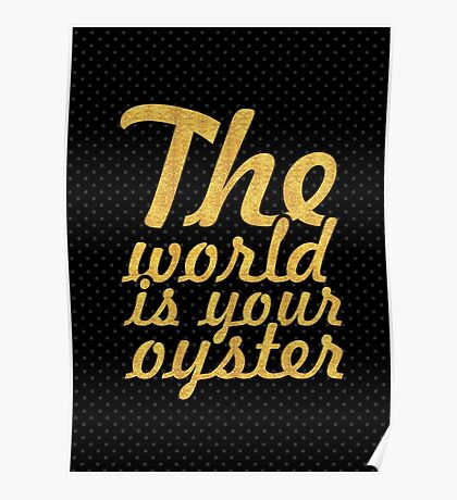 The world is your oyster... Inspirational Quote Poster