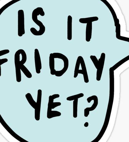 Is it Friday Yet??? | Trendy/Hipster/Tumblr Meme Sticker