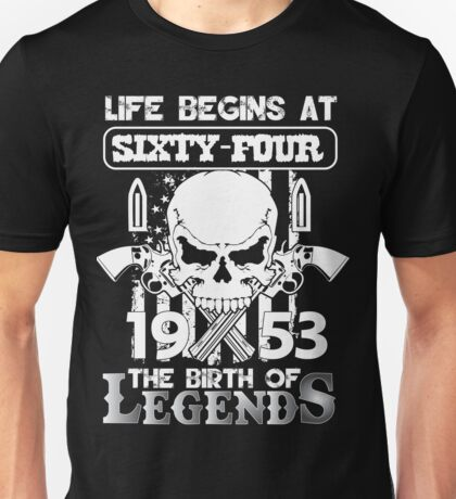 Life begins at sixty four 1953 The birth of legends Unisex T-Shirt