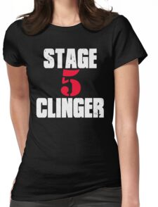 Wedding Crashers Quote - Stage 5 Clinger  Womens Fitted T-Shirt