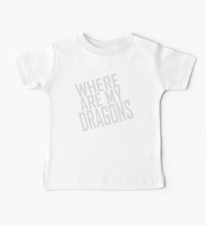 WHERE ARE MY DRAGONS - ONE LINER Baby Tee