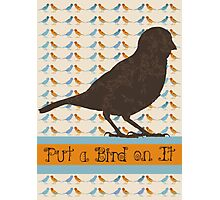 Put a Bird On It Photographic Print
