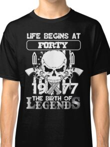 Life begins at forty 1977 The birth of legends Classic T-Shirt