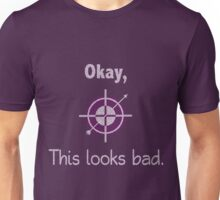 This Looks Bad.  Unisex T-Shirt