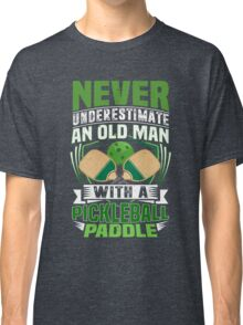 Never Underestimate An Old Man Pickleball Paddle Tee Classic T-Shirt