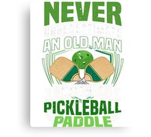 Never Underestimate An Old Man Pickleball Paddle Tee Canvas Print