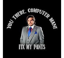 IT Crowd: You There, Computer Man! Fix My Pants (Quote) Photographic Print