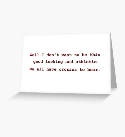 We all have crosses to bear. Greeting Card