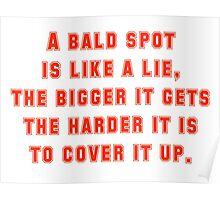 A Bald Spot Is Like A Lie Poster