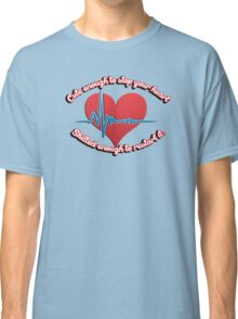 Cute enough to stop your heart, skilled enough to restart it Classic T-Shirt