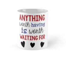 Anything Worth Having Is Worth Waiting For Mug