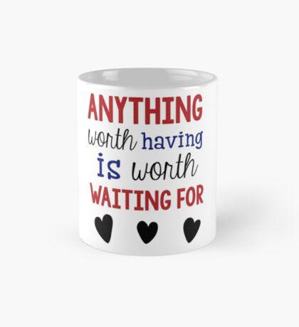 Anything Worth Having Is Worth Waiting For Mug