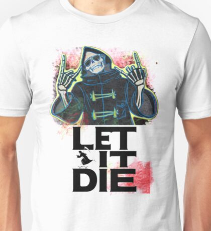Let It Die Unisex T-Shirt