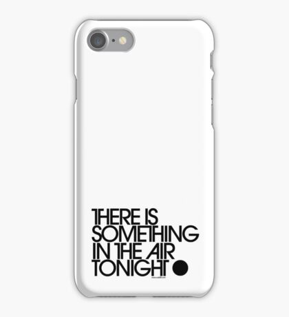There Is Something In The Air Tonight iPhone Case/Skin