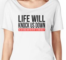 LIFE WILL KNOCK US DOWN Women's Relaxed Fit T-Shirt