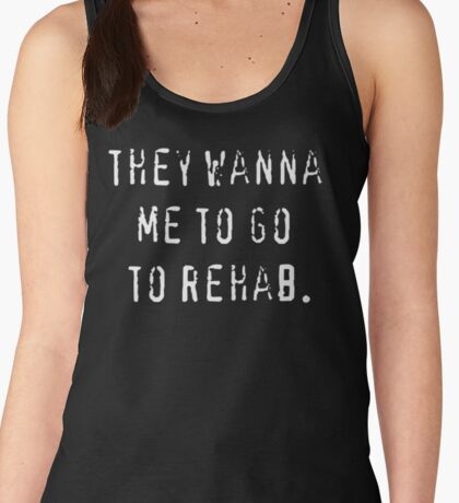 They wanna me to go to rehab T-shirt. Limited edition design! Women's Tank Top