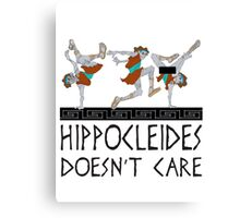 Hippocleides Doesn't Care Canvas Print