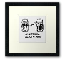 A Salt With A Deadly Weapon Framed Print
