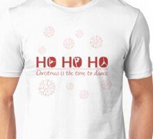 Ho Ho Ho; Christmas is the time to dance Unisex T-Shirt