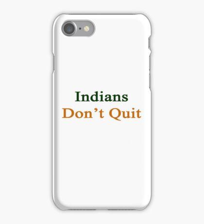 Indians Don't Quit  iPhone Case/Skin