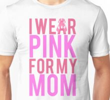 I Wear Pink For My Mom BREAST CANCER Unisex T-Shirt