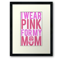I Wear Pink For My Mom BREAST CANCER Framed Print
