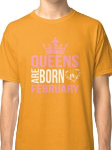 Queens are born in february T-shirt Classic T-Shirt