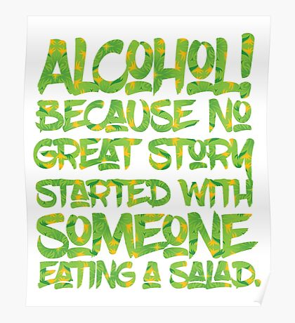 Alcohol Because No Great Story Started with Eating a Salad Poster
