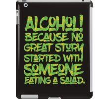 Alcohol Because No Great Story Started with Eating a Salad iPad Case/Skin