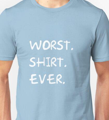 Worst Shirt Ever Unisex T-Shirt