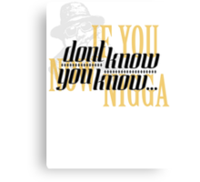 If you dont know now you know Canvas Print