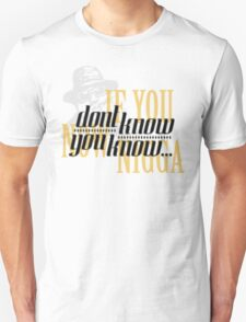 If you dont know now you know Unisex T-Shirt