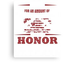 For an Amount of Honor T-Shirt Canvas Print
