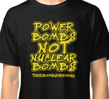 Power Bombs Not Nuclear Bombs Classic T-Shirt