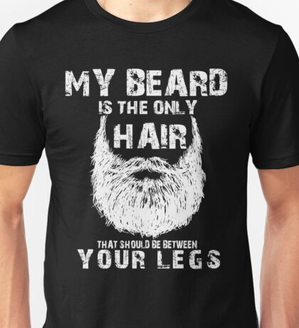 Your beard is only hair that should be between your legs Unisex T-Shirt