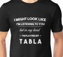 ( White) I might look like I'm listening, but in my head I'm playing: Tabla Unisex T-Shirt