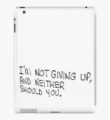 I'm not giving up, and neither should you iPad Case/Skin