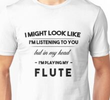 (Black) I might look like I'm listening, but in my head I'm playing: Flute Unisex T-Shirt