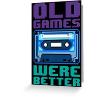 Old Games Were Better 1.0 Greeting Card