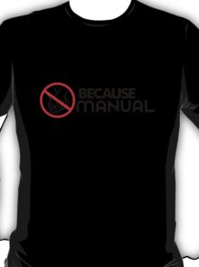 BECAUSE MANUAL (2) T-Shirt